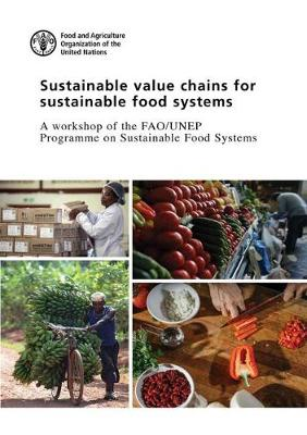 Sustainable value chains for sustainable food systems: a workshop of the FAO/UNEP programme on sustainable food systems  , Rome, 8-9 June 2016 (Paperback)