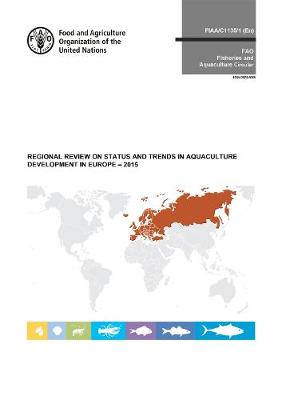 Regional review on status and trends in aquaculture development in Europe - 2015 - FAO fisheries and aquaculture circular 1135/1 (Paperback)