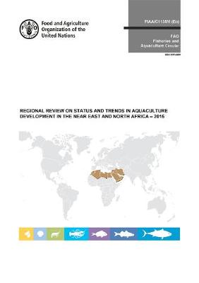 Regional review on status and trends in aquaculture development in the near east and north Africa - 2015 - FAO fisheries and aquaculture circular 1135/6 (Paperback)