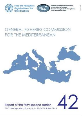 Report of the forty-second session of the General Fisheries Commission for the Mediterranean (GFCM): Rome, Italy, 22-26 October 2018 - General Fisheries Commission for the Mediterranean (GFCM): Reports (Paperback)