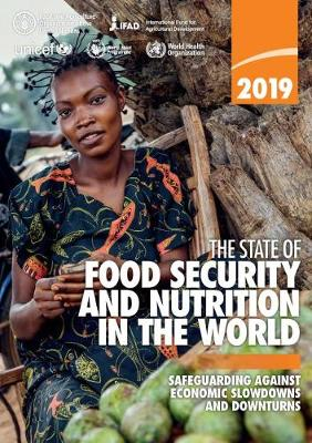 The state of food security and nutrition in the World 2019: safeguarding against economic slowdowns and downturns (Paperback)