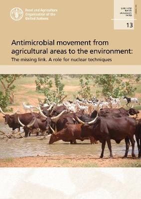 Antimicrobial Movement from Agricultural Areas to the Environment: The Missing Link. A Role for Nuclear Techniques - FAO Land and Water Discussion Paper (Paperback)