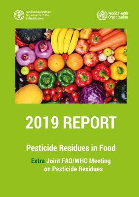 Pesticide Residues in Food 2019 - Report 2019: Extra Joint FAO/WHO Meeting on Pesticide Residues 2019 (Paperback)