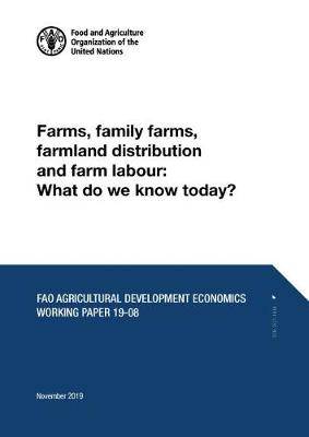 Farms, Family Farms, Farmland Distribution and Farm Labour: What Do We Know Today? - FAO Agricultural Policy and Economic Development Series (Paperback)