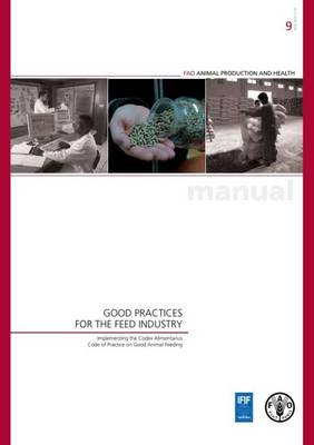Good Practices for the Feed Industry: Implementing the Codex Alimentarius Code of Practice on Good Animal Feeding - Animal Production and Health Manuals (Paperback)