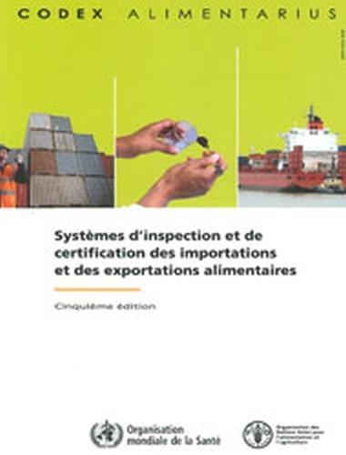 Systemes d'inspection et de certification des importations et des exportations alimentaires: Cinquieme edition. Commission FAO/OMS du Codex Alimentarius (Paperback)