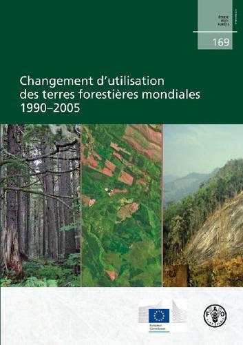 Global Forest Land-Use Change 1990-2005 - FAO Forestry Papers (Paperback)