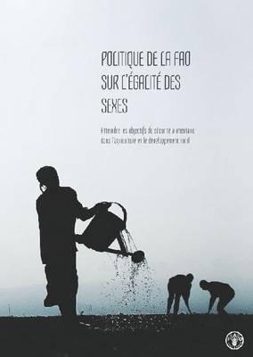 Politique de la FAO sur l'egalite des sexes: Atteindre les objectifs de securite alimentaire  dans l'agriculture et le developpement rural (Paperback)