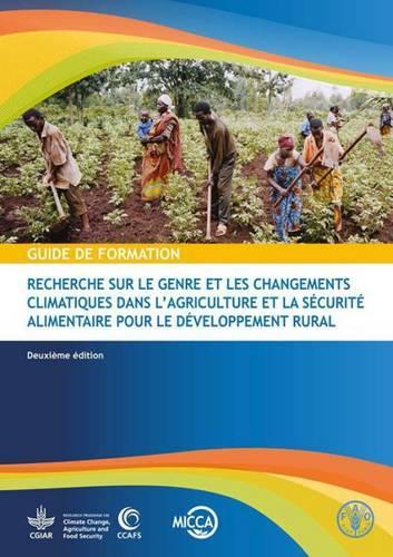 Recherche sur le genre et les changements climatiques dans l'agriculture et la securite alimentaire pour le developpement rural: Guide de formation (Paperback)