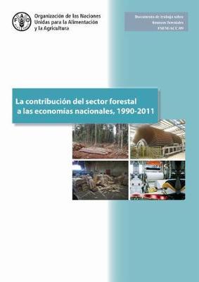 La Contribucion del Sector Forestal a las Economias Nacionales, 1990-2011 - Forestry Financing Working Paper (Paperback)
