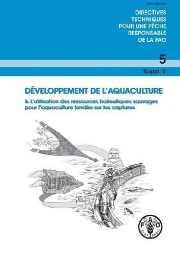 Aquaculture Development (Russian): Supplement 6: Use of Wild Fishery Resources for Capture-Based Aquaculture - FAO Technical Guidelines For Responsible Fisheries (Paperback)