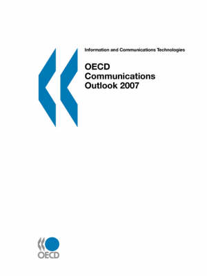 OECD Communications Outlook 2007: Information and Communications Technologies (Paperback)