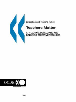 Teachers Matter: Attracting, Developing and Retaining Effective Teachers (Paperback)