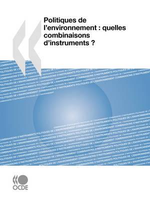 Politiques De L'environnement: Quelles Combinaisons D'instruments ? (Paperback)