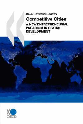 OECD Territorial Reviews Competitive Cities: A New Entrepreneurial Paradigm in Spatial Development (Paperback)
