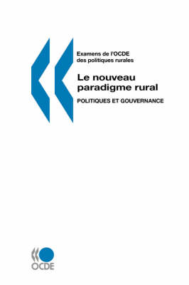 Examens De L'OCDE Des Politiques Rurales Le Nouveau Paradigme Rural: Politiques Et Gouvernance (Paperback)