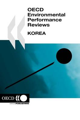 Korea: OECD Environmental Performance Reviews (Paperback)