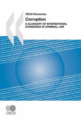 OECD Glossaries Corruption: A Glossary of International Standards in Criminal Law (Paperback)