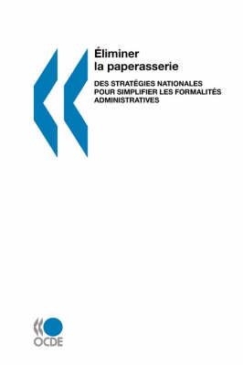 Eliminer La Paperasserie Eliminer La Paperasserie: Des Strategies Nationales Pour Simplifier Les Formalites Administratives (Paperback)