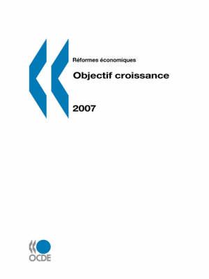 Reformes Economiques: Objectif Croissance - Edition 2007 (Paperback)