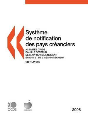 Systeme De Notification Des Pays Creanciers Sur Les Activites D'aide 2008: Activites D'aide Dans Le Secteur De L'approvisionnement En Eau Et De L'assainissement (Paperback)
