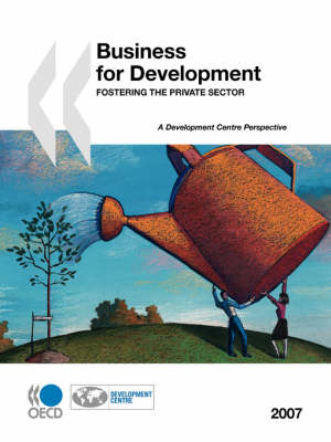 Business for Development: Fostering the Private Sector: Development Centre Perspectives Series (Paperback)