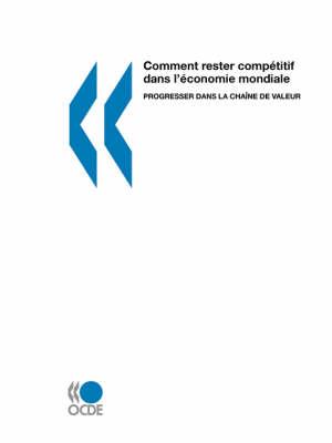 Comment Rester Competitif Dans L'economie Mondiale: Progresser Dans La Chaine De Valeur (Paperback)