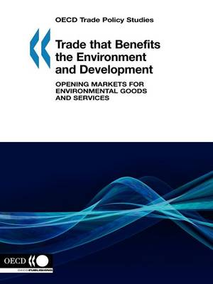 Trade That Benefits the Environment and Development, Opening Markets for Environmental Goods and Services: OECD Trade Policy Studies (Paperback)