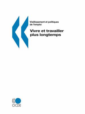 Vieillissement Et Politiques De L'emploi/Ageing and Employment Policies Vivre Et Travailler Plus Longtemps (Paperback)