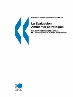 Directrices Y Obras De Referencia Del CAD: La Evaluacion Ambiental Estrategica : Una Guia De Buenas Practicas En La Cooperacion Para El Desarrollo (Paperback)