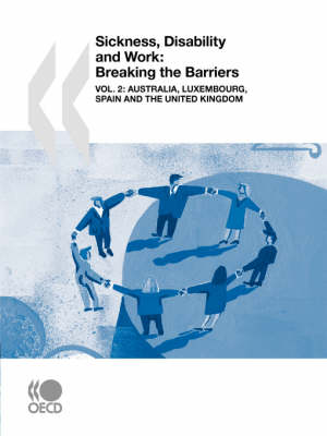 Sickness, Disability and Work: Breaking the Barriers (Vol. 2): Australia, Luxembourg, Spain and the United Kingdom (Paperback)