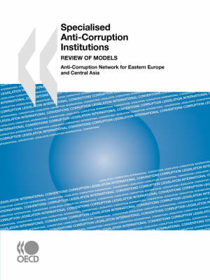 Specialised Anti-Corruption Institutions: Review of Models (Paperback)