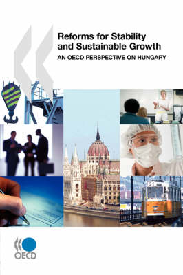 Reforms for Stability and Sustainable Growth: An OECD Perspective on Hungary (Paperback)