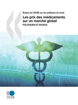 Aetudes De L'OCDE Sur Les Politiques De Sante Les Prix Des Medicaments Sur Un Marche Global: Politiques Et Enjeux (Paperback)