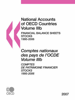 National Accounts of OECD Countries: Volume IIIb: Financial Balance Sheets - Stocks, 1995-2006, 2007 Edition (Paperback)
