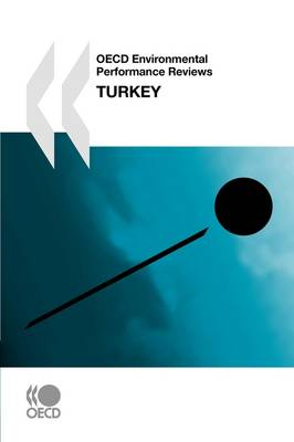 OECD Environmental Performance Reviews OECD Environmental Performance Reviews: Turkey 2008 (Paperback)