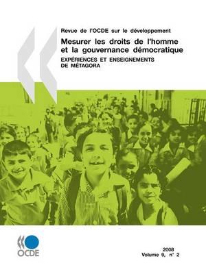 Revue de L'Ocde Sur Le Developpement, Volume 9 Numero 2: Mesurer Les Droits de L'Homme Et La Gouvernance Democratique: Experiences Et Enseignements de Metagora (Paperback)