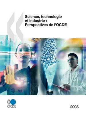 Science, Technologie Et Industrie: Perspectives de L'Ocde 2008 (Paperback)