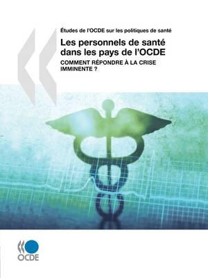 Aetudes De L'OCDE Sur Les Politiques De Sante Les Personnels De Sante Dans Les Pays De L'OCDE: Comment Repondre a La Crise Imminente ? (Paperback)
