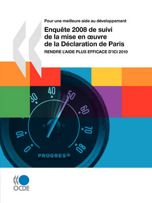 Pour Une Meilleure Aide Au Developpement Enquete 2008 De Suivi De La Mise En Oeuvre De La Declaration De Paris: Rendre L'aide Plus Efficace D'ici 2010 (Paperback)