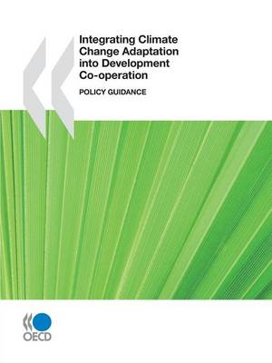 Integrating Climate Change Adaptation into Development Co-operation: Policy Guidance (Paperback)