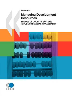 Better Aid Managing Development Resources: The Use of Country Systems in Public Financial Management (Paperback)