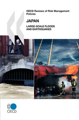 OECD Reviews of Risk Management Policies Japan: Large-Scale Floods and Earthquakes (Paperback)