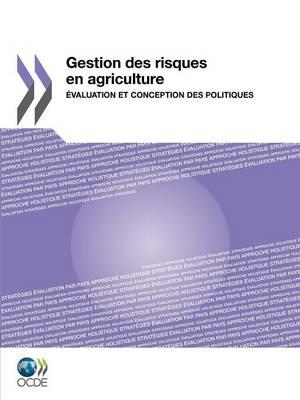 Gestion Des Risques En Agriculture: Evaluation Et Conception Des Politiques (Paperback)
