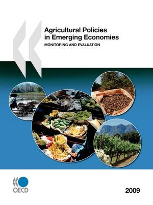 Agricultural Policies in Emerging Economies 2009: Monitoring and Evaluation (Paperback)