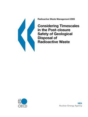 Radioactive Waste Management Considering Timescales in the Post-closure Safety of Geological Disposal of Radioactive Waste (Paperback)
