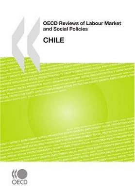 OECD Reviews of Labour Market and Social Policies OECD Reviews of Labour Market and Social Policies: Chile (Paperback)