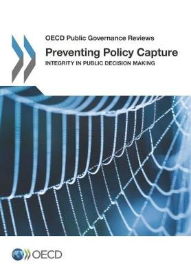 Preventing policy capture: integrity in public decision making - OECD public governance reviews (Paperback)