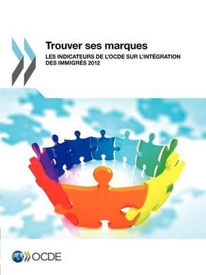 Trouver Ses Marques: Les Indicateurs de L'Ocde Sur L'Integration Des Immigres 2012 (Paperback)