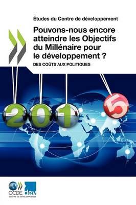 Etudes Du Centre de Developpement Pouvons-Nous Encore Atteindre Les Objectifs Du Millenaire Pour Le Developpement ?: Des Couts Aux Politiques (Paperback)